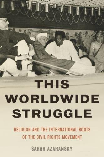 This Worldwide Struggle: Religion And The International Roots Of The Civil Rights Movement