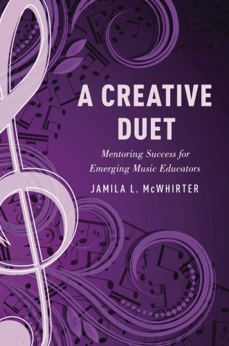 A Creative Duet: Mentoring Success For Emerging Music Educators