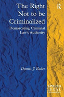 The Right Not to be Criminalized: Demarcating Criminal Law's Authority (Applied Legal Philosophy)