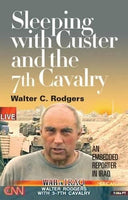 Sleeping with Custer and the 7th Cavalry: An Embedded Reporter in Iraq