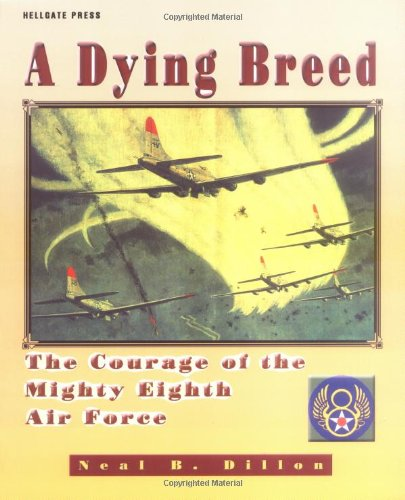 A Dying Breed: The Courage of the Mighty Eighth Air Force