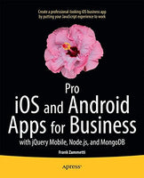 Pro iOS and Android Apps for Business: with jQuery Mobile, node.js, and MongoDB