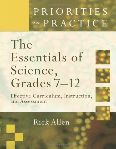 The Essentials of Science, Grades 7-12: Effective Curriculum, Instruction, and Assessment (Priorities in Practice Series)