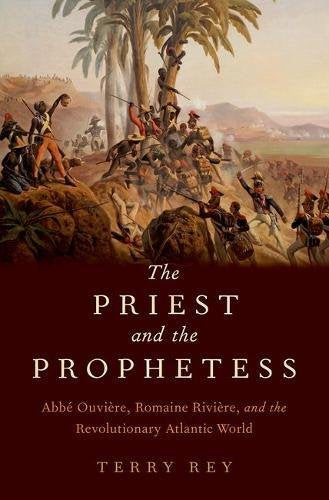 The Priest And The Prophetess: Abb Ouvire, Romaine Rivire, And The Revolutionary Atlantic World