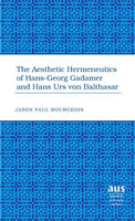 The Aesthetic Hermeneutics of Hans-Georg Gadamer and Hans Urs von Balthasar (American University Studies)
