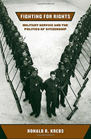 Fighting for Rights: Military Service and the Politics of Citizenship (Cornell Studies in Security Affairs)