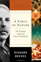A Force of Nature: The Frontier Genius of Ernest Rutherford (Great Discoveries)