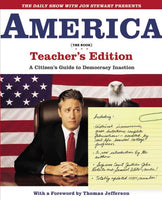The Daily Show with Jon Stewart Presents America (The Book) Teacher's Edition: A Citizen's Guide to Democracy Inaction