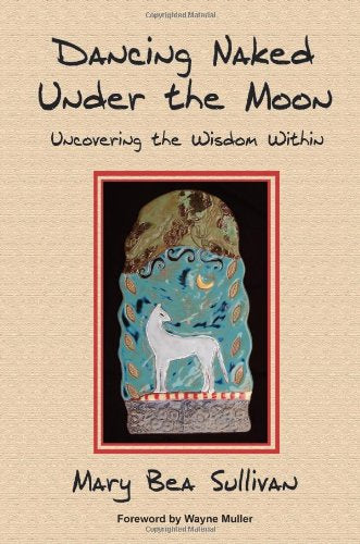 Dancing Naked Under the Moon Uncovering the Wisdom Within