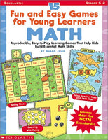 15 Fun and Easy Games for Young Learners: Math: Reproducible, Easy-to-Play Learning Games That Help Kids Build Essential Math Skills