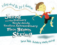 Jared and the Ordinary, Handy-Dandy, Excellent, Extradordinary Plain Brown String: A Story About the Joy of Sharing