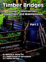 Timber Bridges: Design, Construction, Inspection, and Maintenance (Part Two)