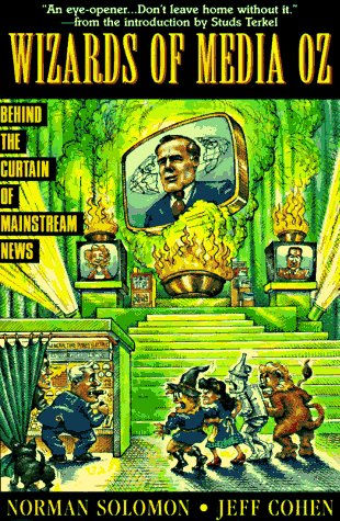 The Wizards of Media Oz: Behind the Curtain of Mainstream News (Socialist History of Britain)