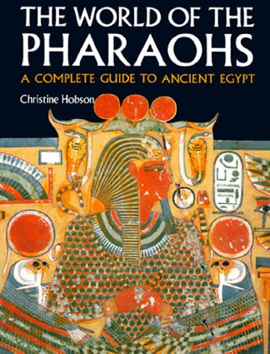 The World of the Pharaohs: A Complete Guide to Ancient Egypt