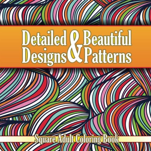 Detailed & Beautiful Designs & Patterns Square Adult Coloring Book (Beautiful Patterns & Designs Adult Coloring Books) (Volume 33)