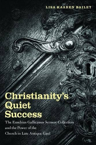 Christianity's Quiet Success: The Eusebius Gallicanus Sermon Collection and the Power of the Church in Late Antique Gaul