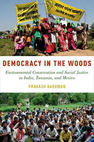 Democracy In The Woods: Environmental Conservation And Social Justice In India, Tanzania, And Mexico (Studies In Comparative Energy And Environmental Politics)