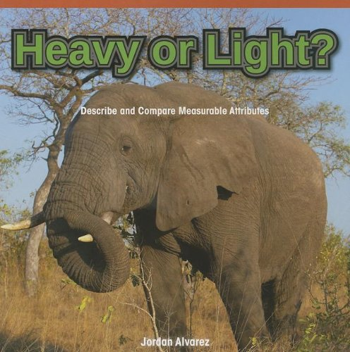 Heavy or Light?: Describe and Compare Measurable Attributes (Rosen Common Core Math Readers)