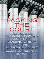 Packing the Court: The Rise of Judicial Power and the Coming Crisis of the Supreme Court (Thorndike Nonfiction)