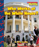 Who Works at the White House? (Scholastic News Nonfiction Readers)
