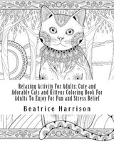 Relaxing Activity For Adults: Cute and Adorable Cats and Kittens Coloring Book For Adults To Enjoy For Fun and Stress Relief: It includes beautiful ... peacocks and more (Adult Coloring Books)