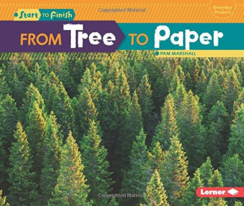 From Tree to Paper (Start to Finish, Second Series: Everyday Products)