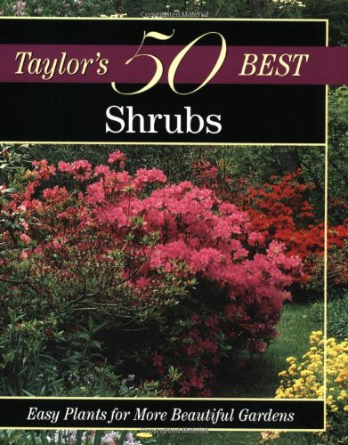 Taylor's 50 Best Shrubs: Easy Plants for More Beautiful Gardens