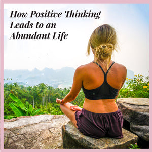 How Positive Thinking Leads to an Abundant Life