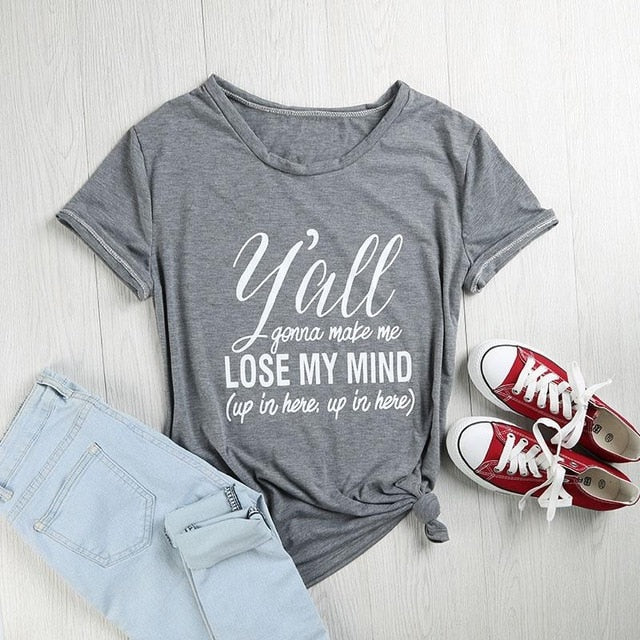 Women T-Shirt Short Sleeve Y'all Gonna Make Me Lose My Mind T-Shirt Letter Printed Casual Ladies Tops