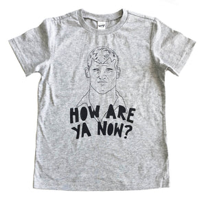 How Are ya now? tshirts