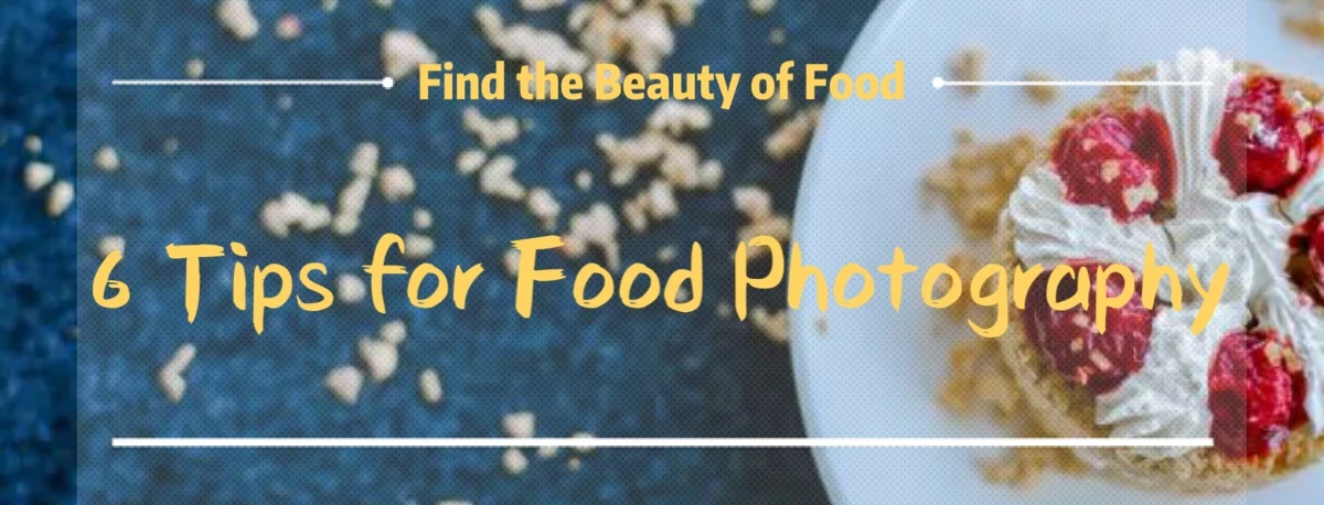 6 Tips for Food Photography:Find the Beauty of Food