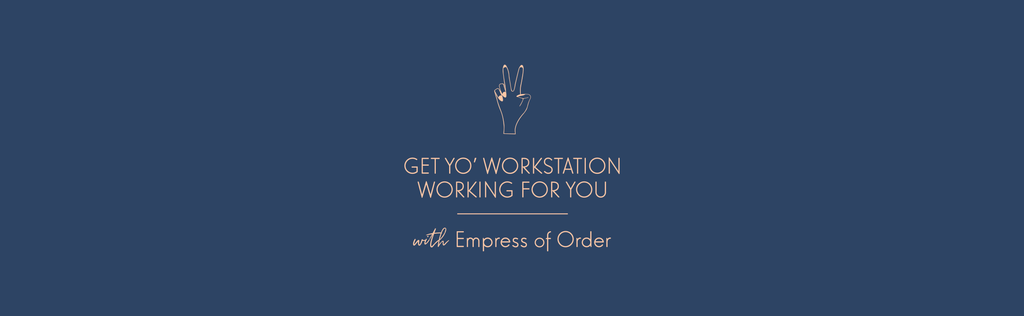 GET YO' WORKSTATION WORKING FOR YOU [with Empress of Order]