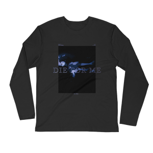 Die For Me Unisex Long Sleeve
