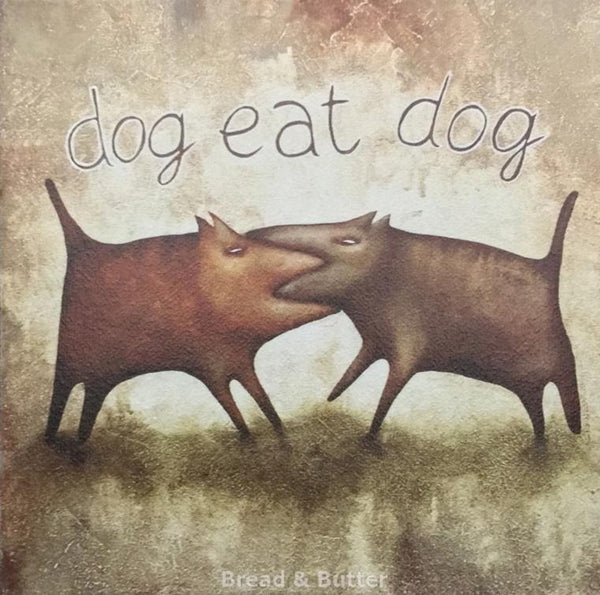 Dog Eat Dog - Bread & Butter Gallery
