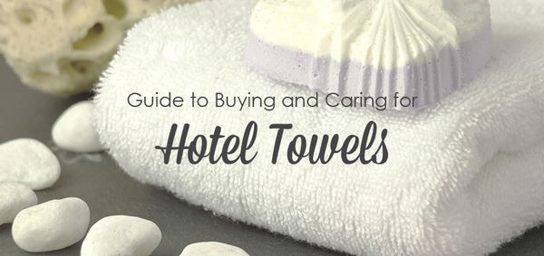Guide to Buying and Caring for Hotel Towels