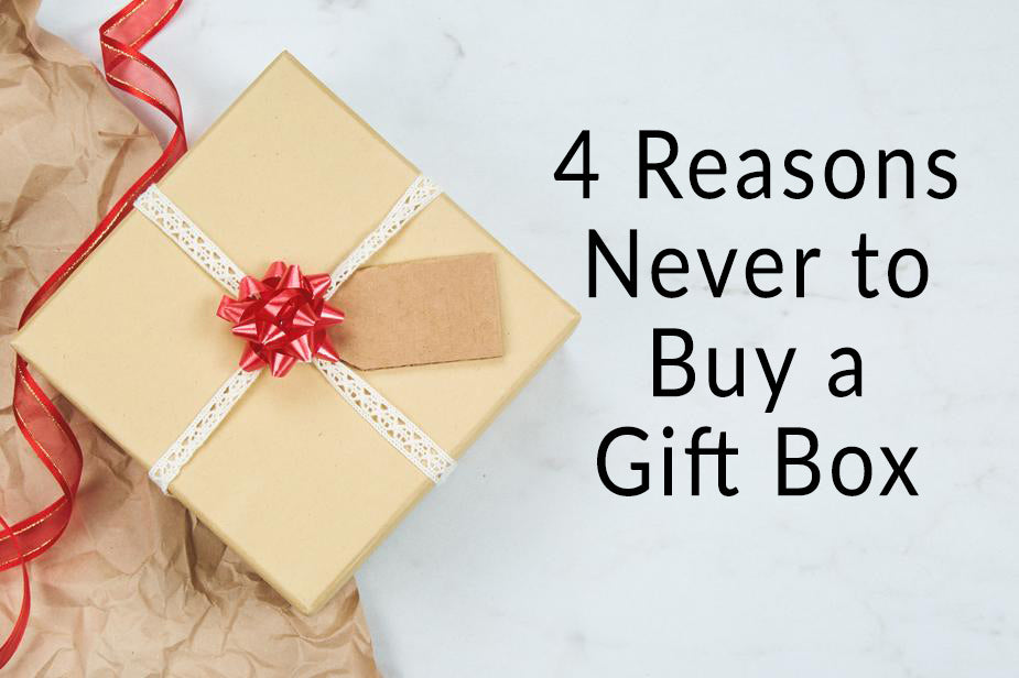 4 Reasons Never To Buy A Gift Box