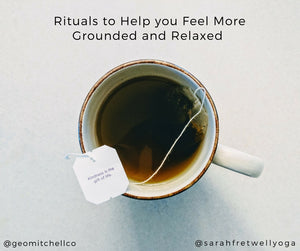 Rituals to Help you Feel More Grounded and Relaxed