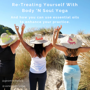 Re-Treating Yourself With Body 'N Soul Yoga, And How You Can Use Essential Oils To Enhance Your Practice