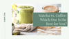Matcha vs. Coffee: Which One Is the Best for You?