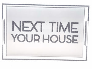 Next Time Your House Acrylic Tray