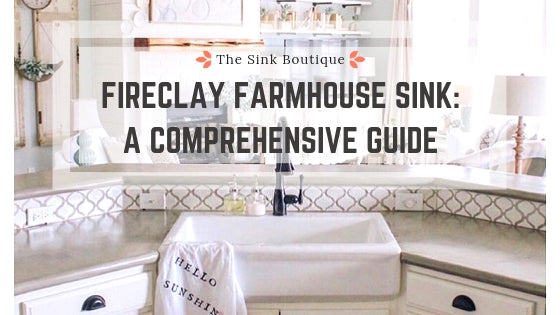 A Comprehensive Guide to a Fireclay Farmhouse Sink