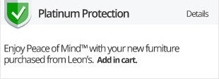 Platinum Protection - Enjoy Peace of Mind<sup>TM</sup> with your furniture purchased from Leon's. Add in cart.