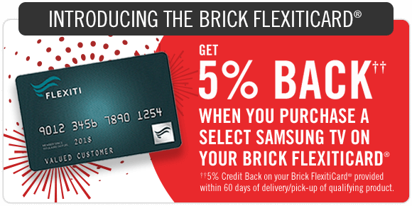 Get 5% back when you purchase a select Samsung tv on your Brick FlexitiCard.