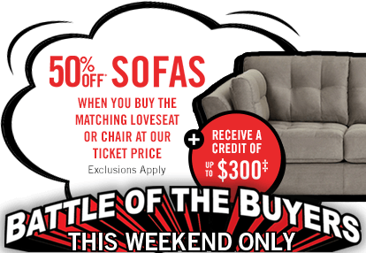 Battle of the Buyers. 50% off sofas when you buy the matching loveseat or chair at our ticket price plus receive up to a $300 credit