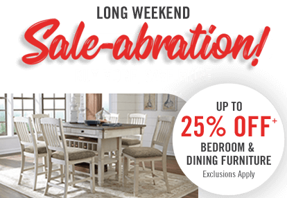 Long Weekend Sale-abration! Up to 25% off bedroom and dining furniture.