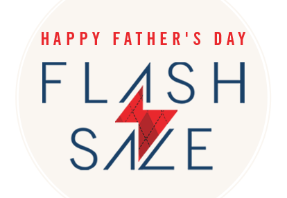 Flash Sale. Happy Father's Day!