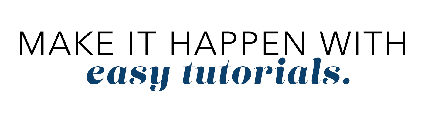make it happen with easy tutorials