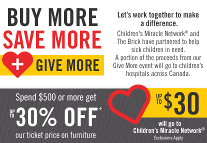 Buy More Save More Give More. Spend $500 or more and get up to 30% off furniture plus up to $30 will go to Childrens Miracle Network.