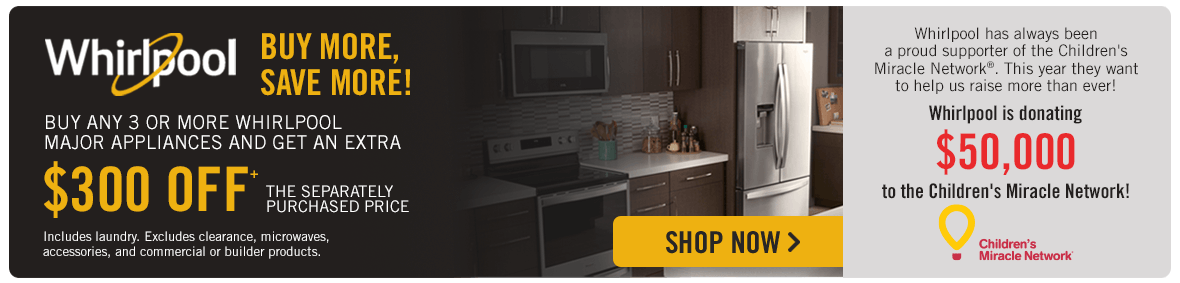 Whirlpool Buy any 3 or more Whirlpool Major Appliances and get an extra $300 off.
