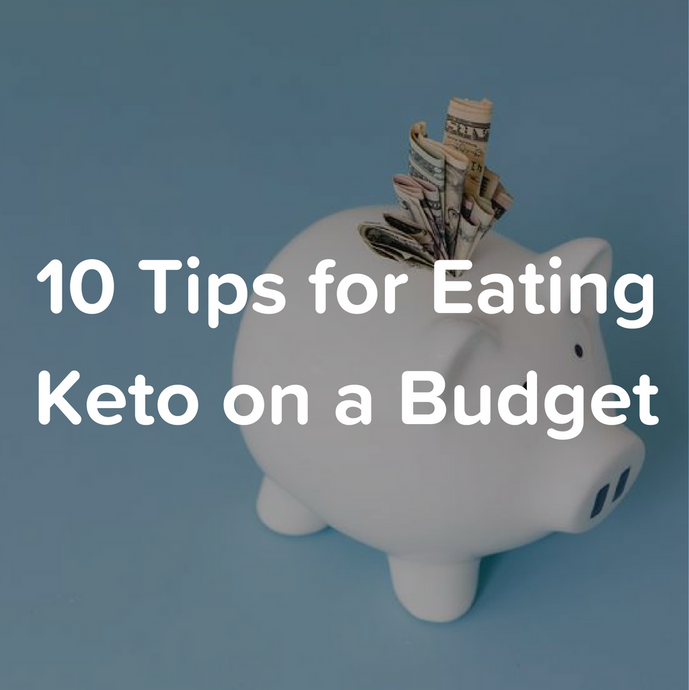 10 Tips for Eating Keto on a Budget